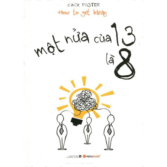 How to Get Ideas – Một nửa của 13 là 8 – Jack Foster