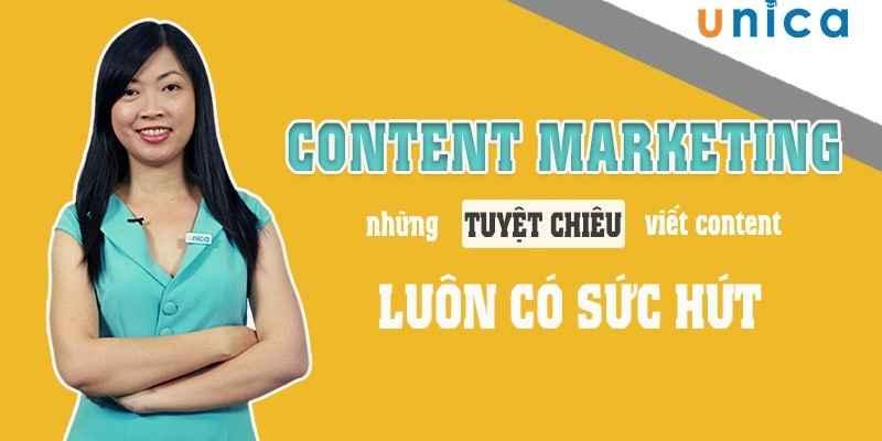 Khóa học Content Marketing - Những tuyệt chiêu viết content luôn có sức hút vô cùng hữu ích