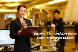 Ngành quản trị khách sạn nên học trường nào ở TPHCM?